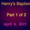 VIDEO:  Henry's Baptism-Part 1 of 2 ( 18 mins)