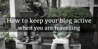 How To Keep Your Blog Active When You Are Traveling: Part 1 Of 2