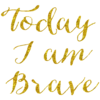 Today I Am Brave Gold Faux Foil Glitter Metallic Quote Isolated on White Background