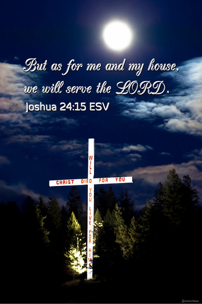 My house we serve the LORD Joshua 24:15