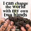 I can change the world with my hands