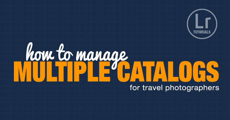 How to Manage and Merge Lightroom Catalogs for Travel Photographers