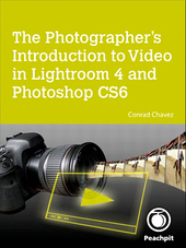 The Photographer's Introduction to Video in Lightroom 4 and Photoshop CS6 ebook