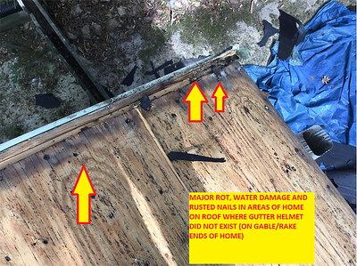 Major rot, water damage and rusted nails in areas of home on roof where Gutter Helmet did not exist (on gable/rake ends of home).