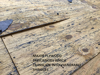 Major plywood deficiencies, which translate into vulnerable shingles.