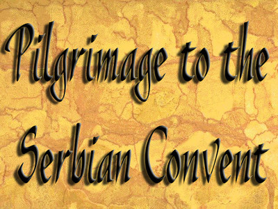 Pilgrimage to Serbian Convent