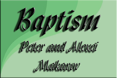 Baptism of Peter and Alexey Makarov