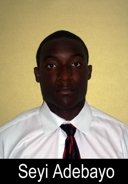 Seyi Adebayo<br /> Graduation Year: 2009<br /> Jersey Number: 36<br /> Position: DE and OLB<br /> Height: 6'2<br /> Weight: 205<br /> Bench Max: 220<br /> Squat Max: 315<br /> Power Clean Max: 225<br /> Parent(s): Debo and Shade<br /> Siblings: Toro and Lolade<br /> Brophy Activities/Clubs: football and basketball<br /> Favorite Book: Artemis Fowl<br /> Favorite Movie: Friday<br /> Favorite all time NFL Player: Julius Peppers<br /> Pet Peeve: <br /> Most Influential Person(s) In My Life: <br /> One interesting thing I'd like people to know about me: