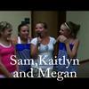 Sam,Kaitlynand Megan