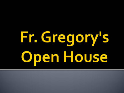 Fr. Gregory's Open House