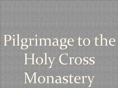 Pilgrimage to the Holy Cross Monastery