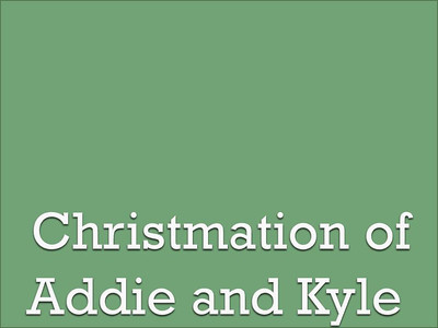 Christmation of Addie and Kyle