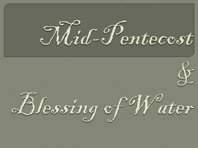 Mid-Pentecost and Blessing of Water