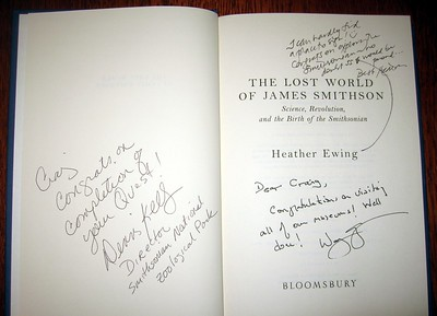 Craig's copy of The Lost World of James Smithson: Science, Revolution, and the Birth of the Smithsonian, inscribed by Secretary of the Smithsonian G. Wayne Clough, presented to Craig and DJ on behalf of the Chief Justice of the United States (Chancellor of the Smithsonian Institution), and later inscribed by National Zoo Director Dennis Kelly and author Heather Ewing. (Photo 5/18/11)