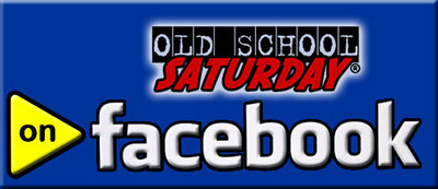 """Find us on FACEBOOK... and join our FAN PAGE... easy domain:  <a href=""""http://www.facebook.com/oldschoolsaturday"""">http://www.facebook.com/oldschoolsaturday</a>"""