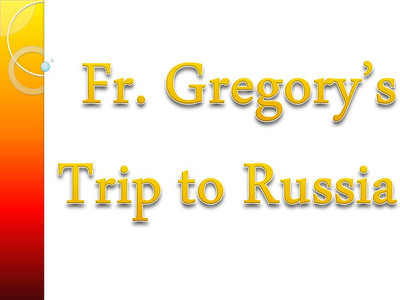Fr. Gregory's Trip to Russia