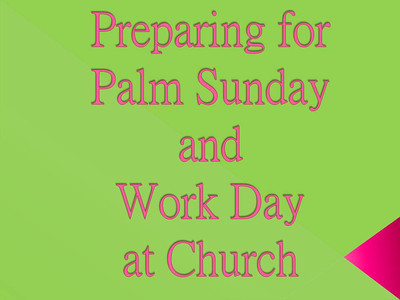Preparing for Palm Sunday and Work Day at Church