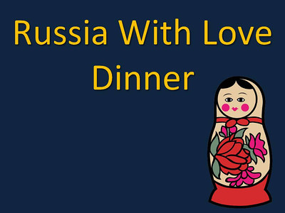 Russia With Love Dinner