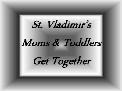 St. Vladimir's Moms and Toddlers Get Together