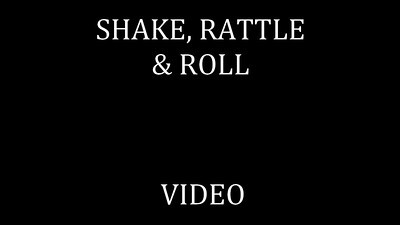108   SHAKE; RATTLE; & ROLL