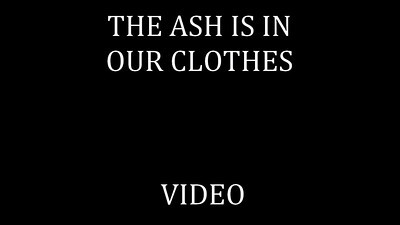 97   THE ASH IS IN OUR CLOTHES