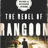 Rebel of Rangoon: A tale of defiance and deliverance in Burma - 2015 By Delphine Schrank.  An amazing, insightful book that shows us the democracy movement in Burma/Myanmar.  Read in 2016