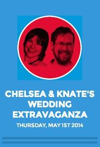 Chelsea & Knate's Wedding Extravaganza!