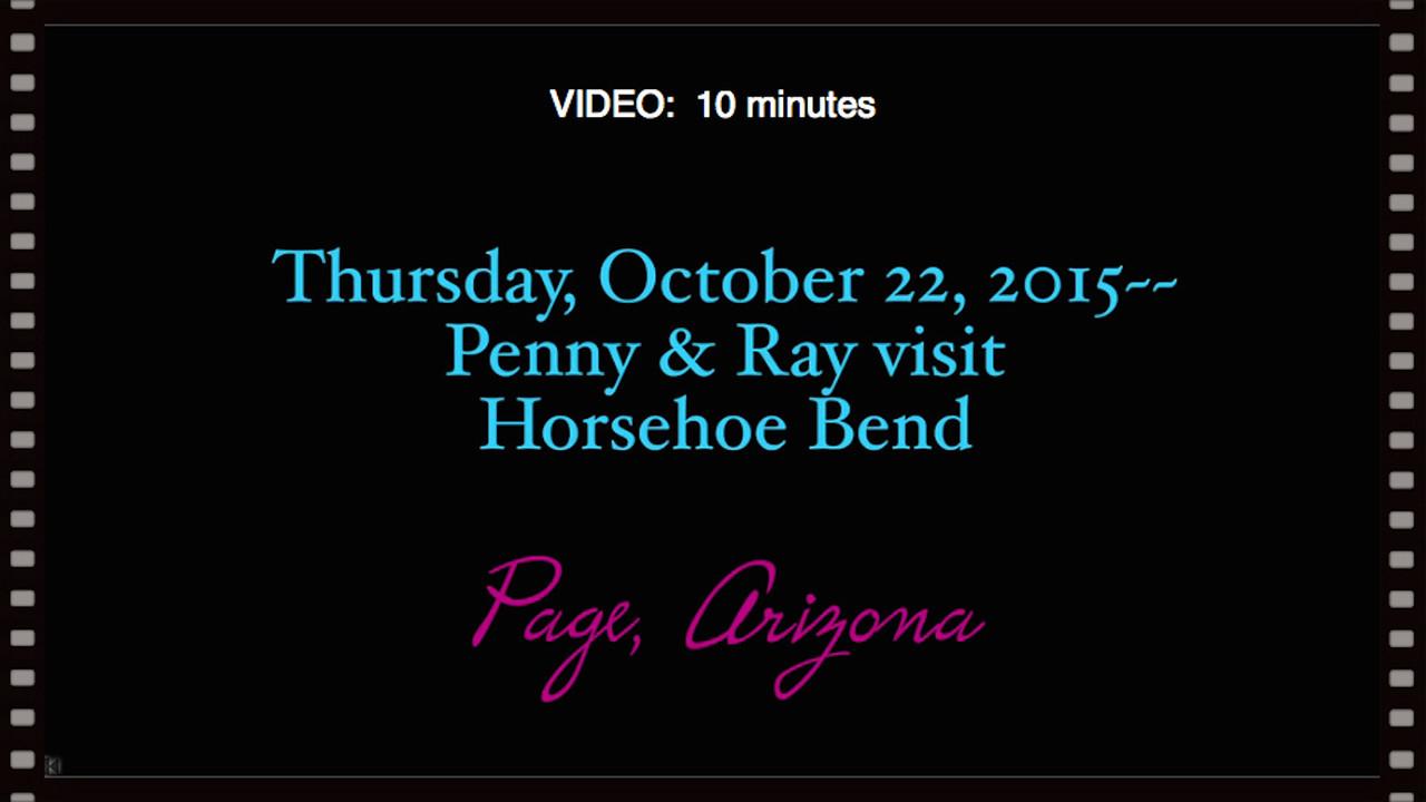 VIDEO:  10 minutes ~~ Horseshoe Bend Overlook--Page, Arizona