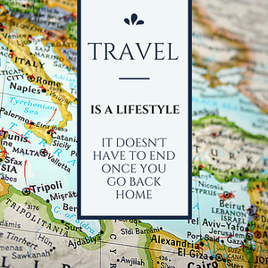 Travel Quote It Doesn't Have to End Once You Go Back Home