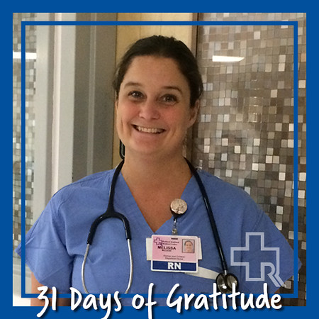 """I am thankful that I work with an amazingly competent team that provides loving and exceptional care for our patients, a team that is not just my coworkers but has become my family over the past 9 years. I am thankful every day for the opportunity to go to a job I love and potentially make a difference in someone's life."" – Melissa McLeod, RN, Women's & Children's Unit"