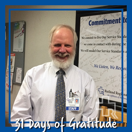 """I am thankful for the Sense of Pride that exists throughout RRMC. I see it in the faces of techs and nurses caring for patients, the walk of the volunteers in the hallways, and the actions of housekeepers tidying up their area. I hear it in the voices of the therapists, the receptionists, the maintenance staff, and the providers. I am immersed in this sense of pride everywhere I go, all day long, and I am grateful."" – Steve Hazelton, Training & Education"