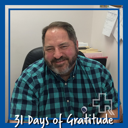 """I'm grateful for the Engineering & Maintenance staff – for how much they care about the building, the clinical equipment, and the utility systems because they're all important to the care and safety of the patients. I'm grateful that every day I get to work with a group of skilled technicians who insist on ""doing it right"". And I'm grateful that even on the toughest, busiest days we find the time to have a good laugh and find the humor in the hard work that we do."" – Jim Smith, Engineering & Maintenance"