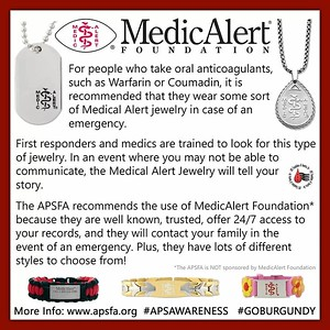 "APS Awareness Month ~ Day 25: Do you wear some sort of Medical Alert ID Jewelry? What does it say on it? It is recommended that people who are on oral anticoagulants such as Coumadin or Warfarin wear a medical alert ID. The #APSFA recommends MedicAlert Foundation because they are well known and offer 24/7 access to your medical information. This is important because in the event of an emergency you may not be able to communicate. *not a sponsored post, we just believe in the products!* Please share some comments below about your ID if you wear one and don't forget to share this graphic on all social media platforms with hashtags #APSWARENESS and #GOBURGUNDY APS Awareness Month ~ Day 26: Today's message is a simple one. #APS and #Lupus are sometimes referred to as ""sister"" diseases. 50% of people who have Lupus are also believed to have APS. Are you one of the 50%? Please be sure to keep sharing these graphics on your social media accounts! It's really helping to get the word out and is great to see people working together globally to bring awareness to APS! Don't forget the hashtags #APSAWARENESS and #GOBURGUNDY when you share! And come back tomorrow for a new graphic!"