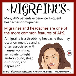 APS Awareness Month ~ Day 22: Can you believe the month is almost over?!? It's FLYING by!!! Migraines! UGH! Who gets them?? Raise your hand! 🙋 Yep...us too! #Migraines are a common feature of #APS. How do you cope with them? Any pointers or tips you'd like to share? Please share this graphic on all your social media sites along with #GOBURGUNDY and #APSAWARENESS! Don't forget to come back tomorrow! — supporting APS Foundation of America, Inc.