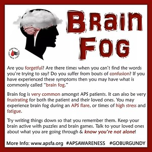 APS Awareness Month ~ Day 23: Today our subject is BRAIN FOG. Who suffers from bouts of brain fog? Does it come and go, or is it constant? Did you know this is something that many #APS patients deal with? How do you cope when your head is feeling foggy? Comment below with your tips and tricks to getting out of the fog! Please also be sure to share today's graphic on all social media platforms and don't forget the hashtags #APSAWARENESS #GOBURGUNDY