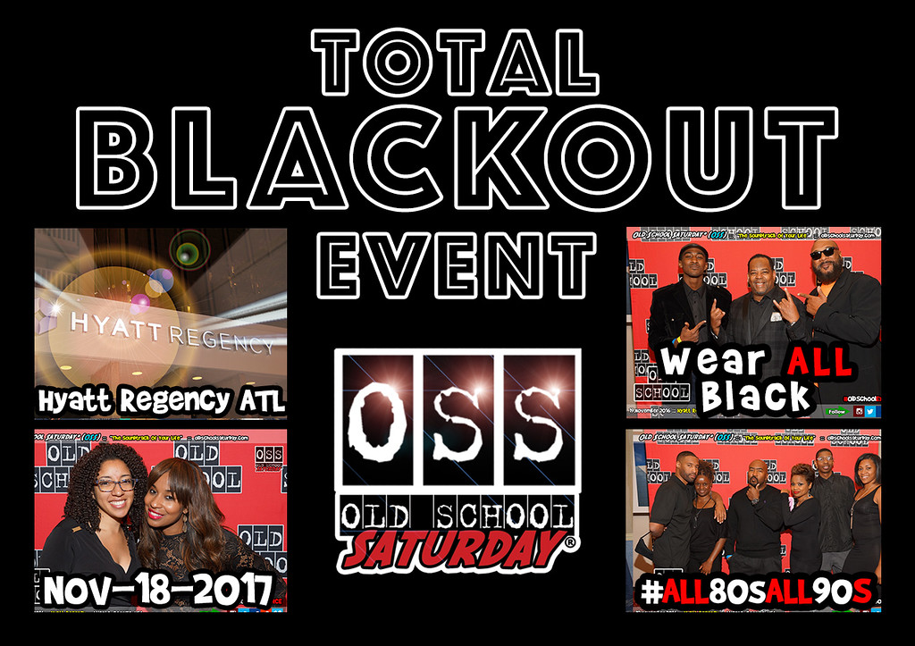 Join us for our ALL BLACK event...we call it the #TotalBLACKOUT and everybody will be wearing ALL BLACK ATTIRE at The Hyatt---Nov.18.2017. --> www.oldschoolsaturday.com or 678.701.6114