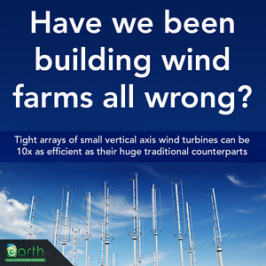 The trend with commercial wind farms has been to focus on building bigger, taller horizontal axis wind turbines. But it turns out we may be going about it the wrong way. Researchers from Caltech suggest that an array of much smaller, tightly packed vertical axis wind turbines, rotating in opposite directions to one another can be as much as 10x as efficient, while using less space. http://tinyurl.com/44m4dgq