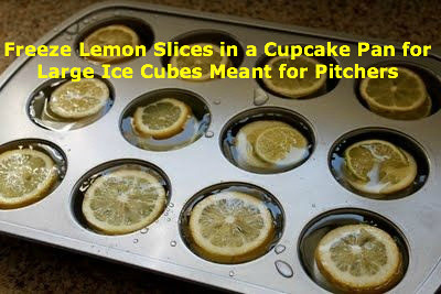 Freeze Lemon Slices in a Cupcake Pan for Large Ice Cubes Meant for Pitchers
