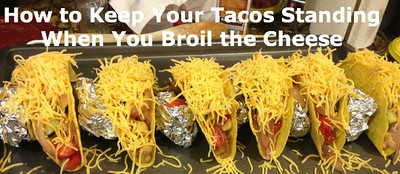 How to Keep Your Tacos Standing When You Broil the Cheese