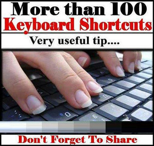 Keyboard Shortcuts (Microsoft Windows) 1. CTRL+C (Copy) 2. CTRL+X (Cut) 3. CTRL+V (Paste) 4. CTRL+Z (Undo) 5. DELETE (Delete) 6. SHIFT+DELETE (Delete the selected item permanently without placing the item in the Recycle Bin) 7. CTRL while dragging an item (Copy the selected item) 8. CTRL+SHIFT while dragging an item (Create a shortcut to the selected item) 9. F2 key (Rename the selected item) 10. CTRL+RIGHT ARROW (Move the insertion point to the beginning of the next word) 11. CTRL+LEFT ARROW (Move the insertion point to the beginning of the previous word) 12. CTRL+DOWN ARROW (Move the insertion point to the beginning of the next paragraph) 13. CTRL+UP ARROW (Move the insertion point to the beginning of the previous paragraph) 14. CTRL+SHIFT with any of the arrow keys (Highlight a block of text) SHIFT with any of the arrow keys (Select more than one item in a window or on the desktop, or select text in a document) 15. CTRL+A (Select all) 16. F3 key (Search for a file or a folder) 17. ALT+ENTER (View the properties for the selected item) 18. ALT+F4 (Close the active item, or quit the active program) 19. ALT+ENTER (Display the properties of the selected object) 20. ALT+SPACEBAR (Open the shortcut menu for the active window) 21. CTRL+F4 (Close the active document in programs that enable you to have multiple documents opensimultaneously) 22. ALT+TAB (Switch between the open items) 23. ALT+ESC (Cycle through items in the order that they had been opened) 24. F6 key (Cycle through the screen elements in a window or on the desktop) 25. F4 key (Display the Address bar list in My Computer or Windows Explorer) 26. SHIFT+F10 (Display the shortcut menu for the selected item) 27. ALT+SPACEBAR (Display the System menu for the active window) 28. CTRL+ESC (Display the Start menu) 29. ALT+Underlined letter in a menu name (Display the corresponding menu) Underlined letter in a command name on an open menu (Perform the corresponding command) 30. F10 key (Activate the menu bar in the active program) 31. RIGHT ARROW (Open the next menu to the right, or open a submenu) 32. LEFT ARROW (Open the next menu to the left, or close a submenu) 33. F5 key (Update the active window) 34. BACKSPACE (View the folder onelevel up in My Computer or Windows Explorer) 35. ESC (Cancel the current task) 36. SHIFT when you insert a CD-ROMinto the CD-ROM drive (Prevent the CD-ROM from automatically playing) Dialog Box - Keyboard Shortcuts 1. CTRL+TAB (Move forward through the tabs) 2. CTRL+SHIFT+TAB (Move backward through the tabs) 3. TAB (Move forward through the options) 4. SHIFT+TAB (Move backward through the options) 5. ALT+Underlined letter (Perform the corresponding command or select the corresponding option) 6. ENTER (Perform the command for the active option or button) 7. SPACEBAR (Select or clear the check box if the active option is a check box) 8. Arrow keys (Select a button if the active option is a group of option buttons) 9. F1 key (Display Help) 10. F4 key (Display the items in the active list) 11. BACKSPACE (Open a folder one level up if a folder is selected in the Save As or Open dialog box)  Microsoft Natural Keyboard Shortcuts 1. Windows Logo (Display or hide the Start menu) 2. Windows Logo+BREAK (Display the System Properties dialog box) 3. Windows Logo+D (Display the desktop) 4. Windows Logo+M (Minimize all of the windows) 5. Windows Logo+SHIFT+M (Restorethe minimized windows) 6. Windows Logo+E (Open My Computer) 7. Windows Logo+F (Search for a file or a folder) 8. CTRL+Windows Logo+F (Search for computers) 9. Windows Logo+F1 (Display Windows Help) 10. Windows Logo+ L (Lock the keyboard) 11. Windows Logo+R (Open the Run dialog box) 12. Windows Logo+U (Open Utility Manager) 13. Accessibility Keyboard Shortcuts 14. Right SHIFT for eight seconds (Switch FilterKeys either on or off) 15. Left ALT+left SHIFT+PRINT SCREEN (Switch High Contrast either on or off) 16. Left ALT+left SHIFT+NUM LOCK (Switch the MouseKeys either on or off) 17. SHIFT five times (Switch the StickyKeys either on or off) 18. NUM LOCK for five seconds (Switch the ToggleKeys either on or off) 19. Windows Logo +U (Open Utility Manager) 20. Windows Explorer Keyboard Shortcuts 21. END (Display the bottom of the active window) 22. HOME (Display the top of the active window) 23. NUM LOCK+Asterisk sign (*) (Display all of the subfolders that are under the selected folder) 24. NUM LOCK+Plus sign (+) (Display the contents of the selected folder)  MMC Console keyboard shortcuts  1. SHIFT+F10 (Display the Action shortcut menu for the selected item) 2. F1 key (Open the Help topic, if any, for the selected item) 3. F5 key (Update the content of all console windows) 4. CTRL+F10 (Maximize the active console window) 5. CTRL+F5 (Restore the active console window) 6. ALT+ENTER (Display the Properties dialog box, if any, for theselected item) 7. F2 key (Rename the selected item) 8. CTRL+F4 (Close the active console window. When a console has only one console window, this shortcut closes the console)  Remote Desktop Connection Navigation 1. CTRL+ALT+END (Open the Microsoft Windows NT Security dialog box) 2. ALT+PAGE UP (Switch between programs from left to right) 3. ALT+PAGE DOWN (Switch between programs from right to left) 4. ALT+INSERT (Cycle through the programs in most recently used order) 5. ALT+HOME (Display the Start menu) 6. CTRL+ALT+BREAK (Switch the client computer between a window and a full screen) 7. ALT+DELETE (Display the Windows menu) 8. CTRL+ALT+Minus sign (-) (Place a snapshot of the active window in the client on the Terminal server clipboard and provide the same functionality as pressing PRINT SCREEN on a local computer.) 9. CTRL+ALT+Plus sign (+) (Place asnapshot of the entire client window area on the Terminal server clipboardand provide the same functionality aspressing ALT+PRINT SCREEN on a local computer.)  Microsoft Internet Explorer Keyboard Shortcuts 1. CTRL+B (Open the Organize Favorites dialog box) 2. CTRL+E (Open the Search bar) 3. CTRL+F (Start the Find utility) 4. CTRL+H (Open the History bar) 5. CTRL+I (Open the Favorites bar) 6. CTRL+L (Open the Open dialog box) 7. CTRL+N (Start another instance of the browser with the same Web address) 8. CTRL+O (Open the Open dialog box,the same as CTRL+L) 9. CTRL+P (Open the Print dialog box) 10. CTRL+R (Update the current Web page) 11. CTRL+W (Close the current window)