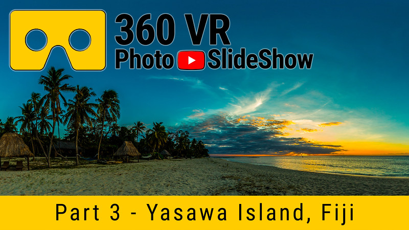 Part 3 - 360 VR Photo Slideshow - Yasawa Island - Fiji