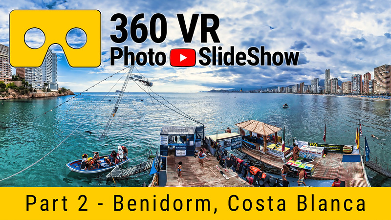Part 2 - 360 VR Photo Slideshow - Benidorm - Costa Blanca