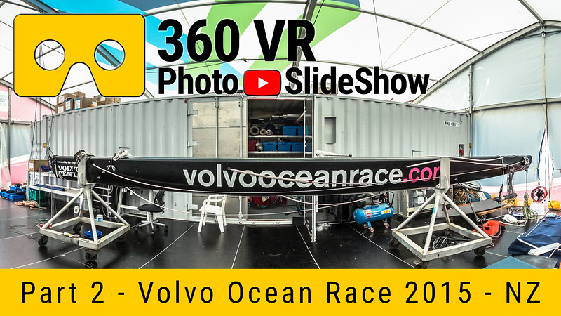 Part 2 - 360 VR Photo Slideshow - Volvo Ocean Race 2015 Auckland, NZ