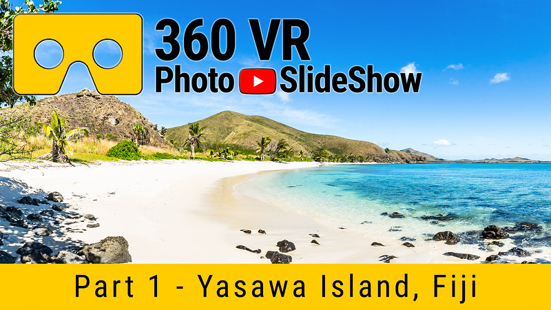 Part 1 - 360 VR Photo Slideshow - Yasawa Island - Fiji