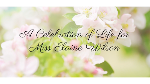 A Celebration of Life for Miss Elaine Wilson