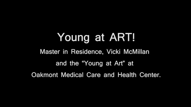 "Young at ART!<br /> <br /> Master in Residence, Vicki McMillan and the ""Young at Art"" at Oakmont Medical Care and Health Center"