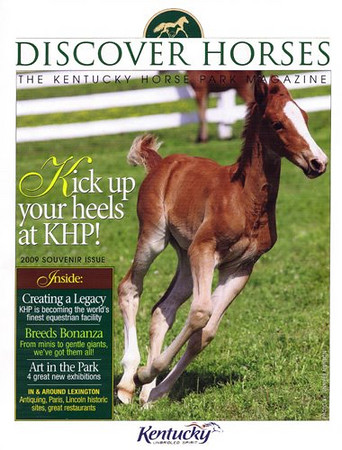 The latest cover (2009) for The Kentucky Horse Park's magazine Discover Horses. Discover Horses is an exciting magazine that connects it's visitor's with Kentucky life, events, and Kentucky's heart - it's horses!