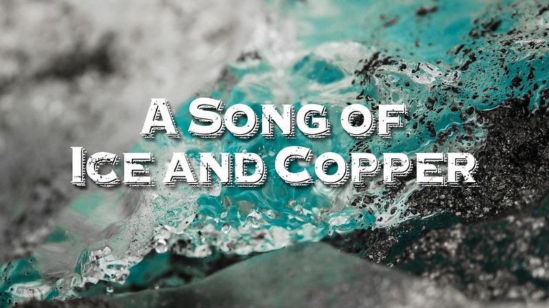 A Song of Ice and Copper Slideshow with Music