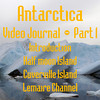 Part 1<br /> Antarctic Video Journal<br /> Introduction, Half Moon Island, Cuverville Island, Lemaire Channel