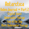 Part 2<br /> Antarctic Video Journal<br /> Crystal Sound, Underwater Footage, Tour of the Ship, More Underwater Footage